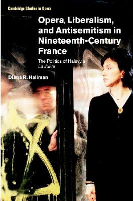 Opera, Liberalism and Antisemitism in Nineteenth-Century France By Hallman, Diana R.